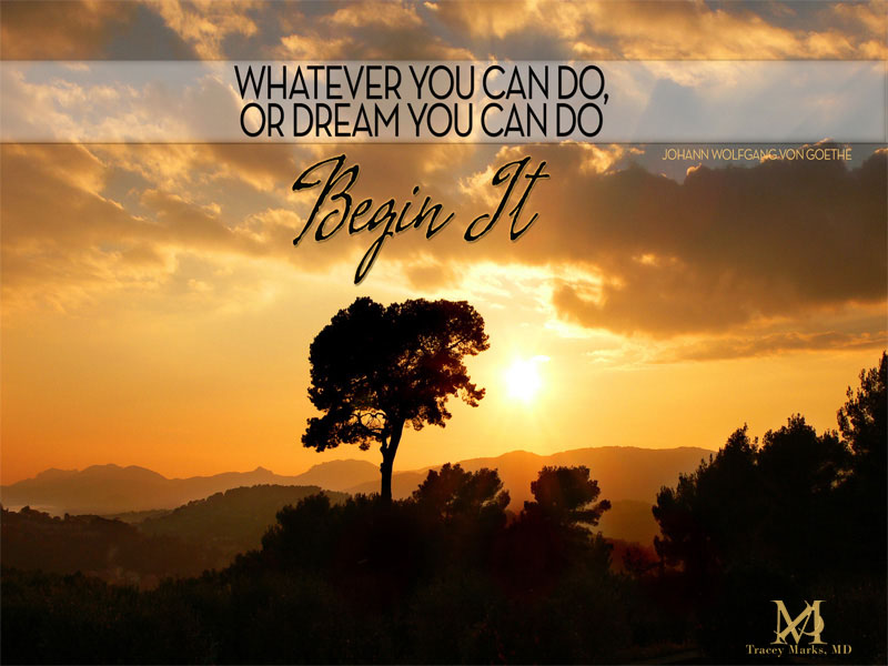 Begin Living Your Dreams